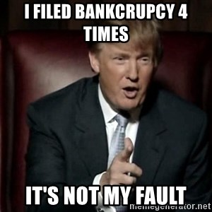 Donald Trump - I FILED BANKCRUPCY 4 TIMES  IT'S NOT MY FAULT