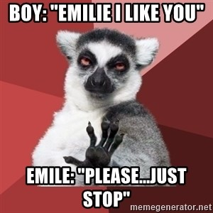"Chill Out Lemur - Boy: ""Emilie I like you"" Emile: ""Please...just stop"""