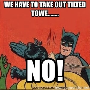 batman slap robin - WE HAVE TO TAKE OUT TILTED TOWE........ NO!