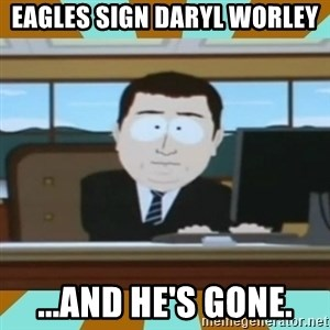 And it's gone - Eagles sign daryl worley ...and he's gone.