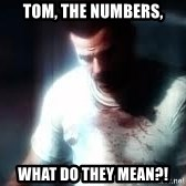 Mason the numbers???? - Tom, the numbers, WHAT DO THEY MEAN?!