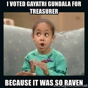 Raven Symone - I voted Gayatri Gundala for treasurer Because it was so raven