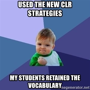 Success Kid - Used the new CLR strategies my students retained the vocabulary