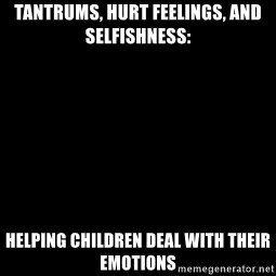 Blank Black - Tantrums, Hurt Feelings, and Selfishness:  Helping Children Deal With Their Emotions