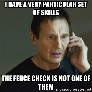 taken meme - I have a very particular set of skills The fence check is not one of them