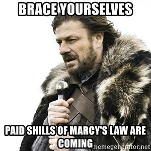 Brace Yourself Winter is Coming. - BRACE YOURSELVES paid shills OF MARCY's Law are coming