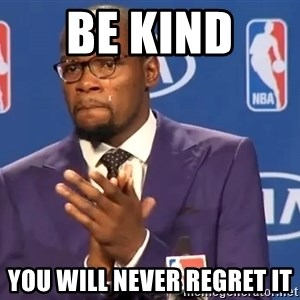 KD you the real mvp f - Be kind  you will never regret it