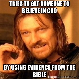 One Does Not Simply - Tries to get someone to believe in God By using evidence from the Bible