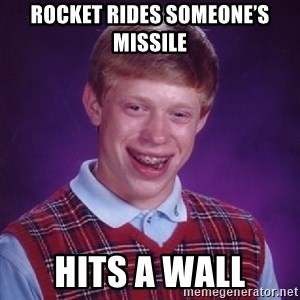 Bad Luck Brian - Rocket rides someone's missile Hits a wall