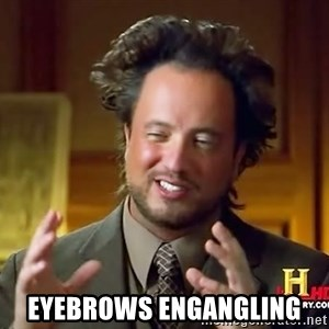 Ancient Aliens - eyebrows engangling