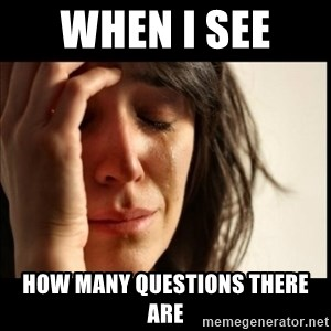 First World Problems - when i see  how many questions there are
