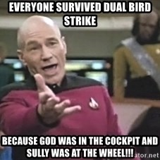 Captain Picard - Everyone survived Dual Bird Strike Because God was in the Cockpit and Sully was at the wheel!!!