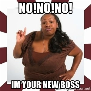 Sassy Black Woman - no!no!no! im your new boss