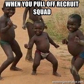 african children dancing - When you pull off recruit squad