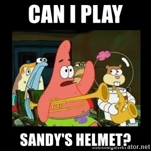 Patrick Star Instrument - can I play  Sandy's helmet?