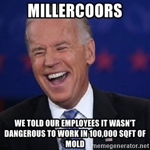 Condescending Joe - millercoors we told our employees it wasn't dangerous to work in 100,000 sqft of mold