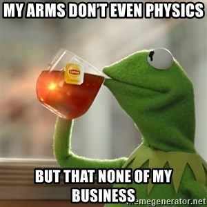 Kermit The Frog Drinking Tea - My arms don't even physics But that none of my business