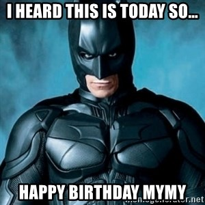 Blatantly Obvious Batman - i heard this is today so… happy birthday mymy