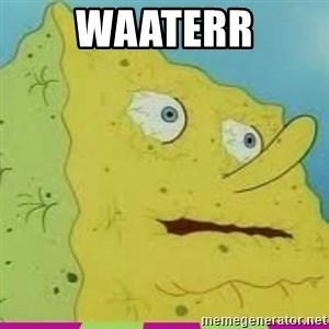 I Need Water Spongebob - waaterr