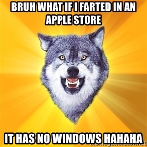 Courage Wolf - Bruh what if I farted in an Apple store It has no windows HAHAHA