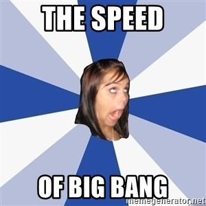 Annoying Facebook Girl - The speed of big bang