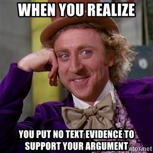 Willy Wonka - When you realize  You put no text evidence to support your argument