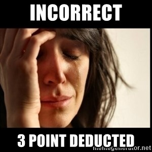 First World Problems - Incorrect  3 Point Deducted