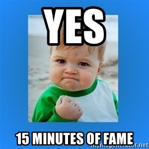 yes baby 2 - YES 15 minutes of fame