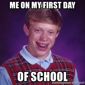 Bad Luck Brian - me on my first day of school