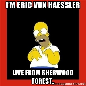 Homer retard - I'm Eric Von Haessler Live from Sherwood Forest..
