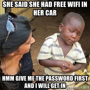 Skeptical 3rd World Kid - She said she had free wifi in her car hmm give me the password first and i will get in