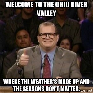 drew carey whose line is it anyway - Welcome to the Ohio River Valley Where the weather's made up and the seasons don't matter.
