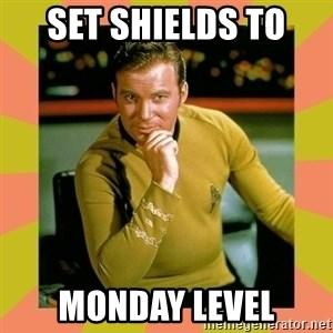 Captain Kirk - Set shields to  Monday level