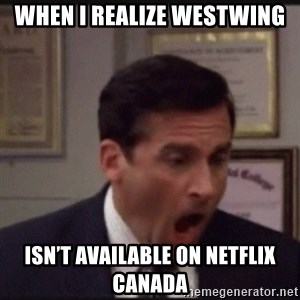 michael scott yelling NO - When I realize westwing Isn't available on netflix Canada