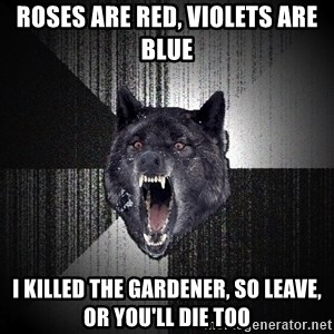 Insanity Wolf - Roses are red, violets are blue I killed the gardener, so leave, or you'll die too