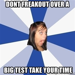 Annoying Facebook Girl - Dont freakout over a  big test take your time