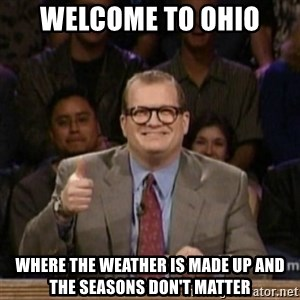 drew carey whose line is it anyway - Welcome to Ohio Where the weather is made up and the seasons don't matter
