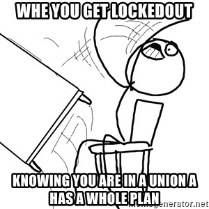 Desk Flip Rage Guy - whe you get lockedout knowing you are in a union a has a whole plan