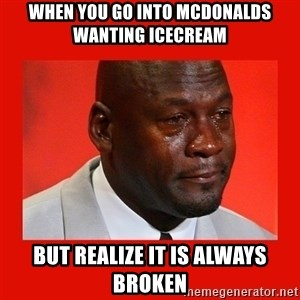 crying michael jordan - When you go into McDonalds wanting icecream but realize it is always broken