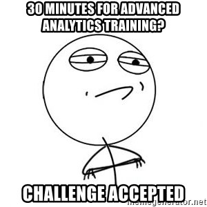 Challenge Accepted HD 1 - 30 minutes for advanced analytics training? challenge accepted