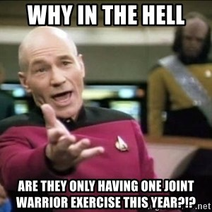 Why the fuck - Why in the HELL  are they only having one Joint Warrior Exercise this year?!?