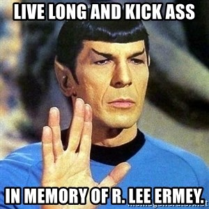 Spock - Live long and kick ass in memory of R. Lee Ermey.