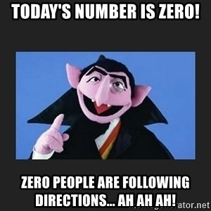 The Count from Sesame Street - Today's number is ZERO! Zero people are following directions... AH AH AH!