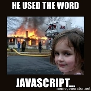 burning house girl - He used the word Javascript...