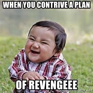 Evil Plan Baby - When you contrive a plan  of revengeee