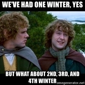 What about second breakfast? - We've had one winter, yes But what about 2nd, 3rd, and 4th winter