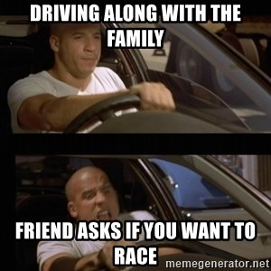 Vin Diesel Car - Driving along with the family Friend asks if you want to race