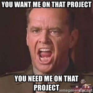 Jack Nicholson - You can't handle the truth! - you want me on that project you need me on that project