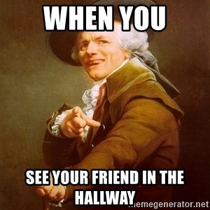 Joseph Ducreux - When you  see your friend in the hallway