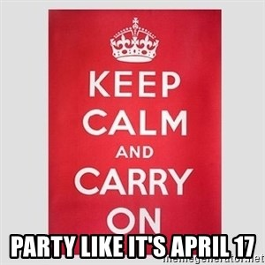 Keep Calm - PARTY LIKE IT'S APRIL 17